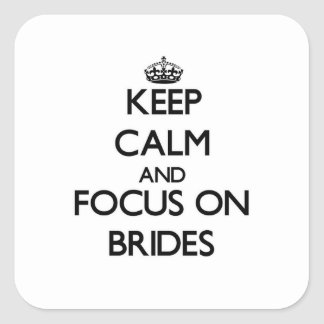 Keep Calm and focus on Brides Square Sticker