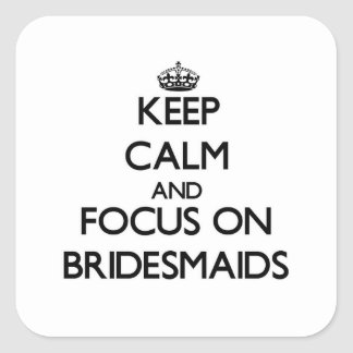 Keep Calm and focus on Bridesmaids Square Sticker