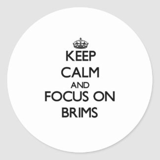 Keep Calm and focus on Brims Round Sticker