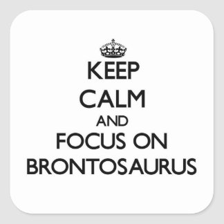 Keep Calm and focus on Brontosaurus Square Sticker