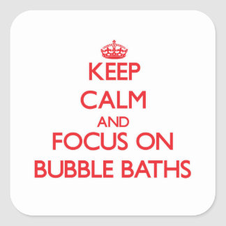 Keep Calm and focus on Bubble Baths Square Sticker