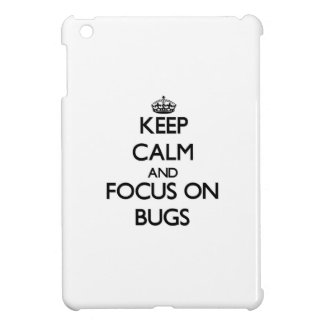 Keep Calm and focus on Bugs Case For The iPad Mini