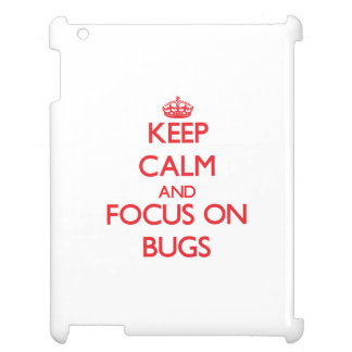 Keep Calm and focus on Bugs Case For The iPad 2 3 4