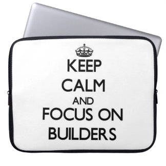 Keep Calm and focus on Builders Computer Sleeves