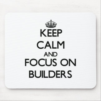Keep Calm and focus on Builders Mousepads