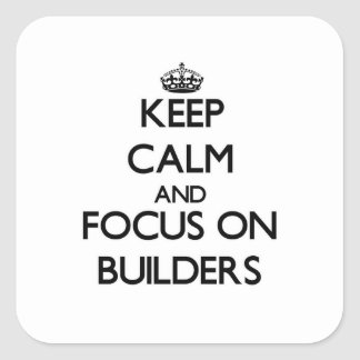 Keep Calm and focus on Builders Square Stickers