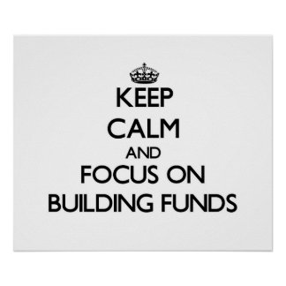 Keep Calm and focus on Building Funds Print