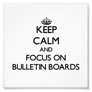 Keep Calm and focus on Bulletin Boards Photograph