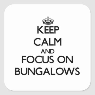 Keep Calm and focus on Bungalows Square Sticker