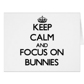 Keep Calm and focus on Bunnies Greeting Cards
