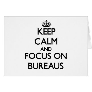 Keep Calm and focus on Bureaus Card