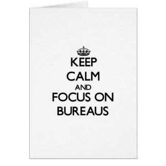 Keep Calm and focus on Bureaus Greeting Cards