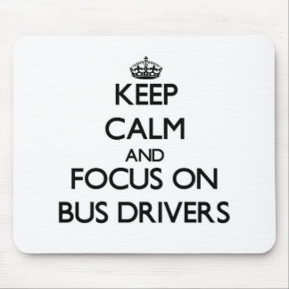 Keep Calm and focus on Bus Drivers Mouse Pad