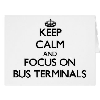 Keep Calm and focus on Bus Terminals Card