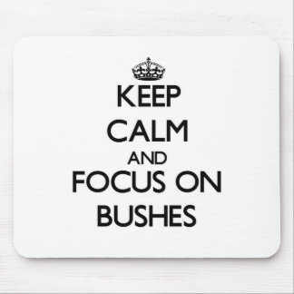 Keep Calm and focus on Bushes Mouse Pad
