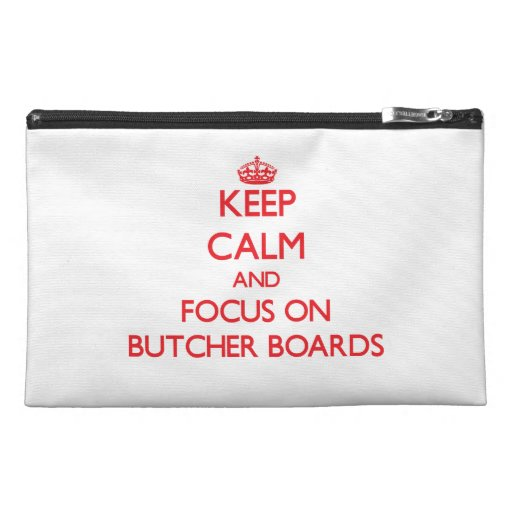 Keep Calm and focus on Butcher Boards Travel Accessory Bags