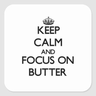 Keep Calm and focus on Butter Square Sticker
