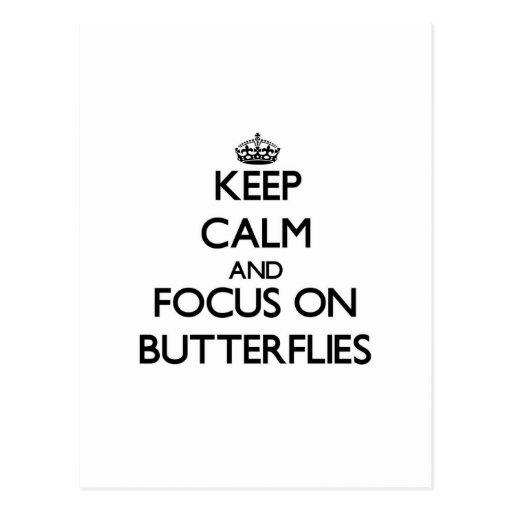 Keep calm and focus on Butterflies Post Cards