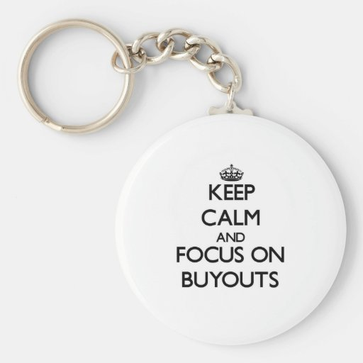 Keep Calm and focus on Buyouts Key Chains