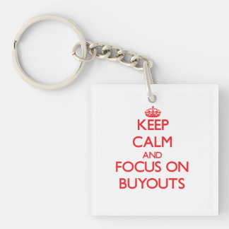 Keep Calm and focus on Buyouts Double-Sided Square Acrylic Key Ring