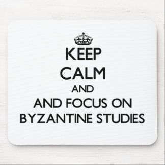 Keep calm and focus on Byzantine Studies Mousepad