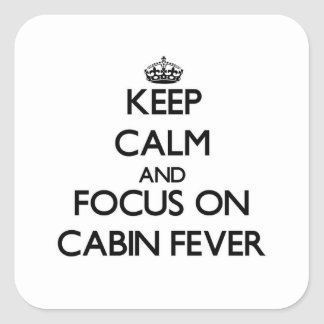 Keep Calm and focus on Cabin Fever Stickers