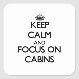 Keep Calm and focus on Cabins Square Stickers