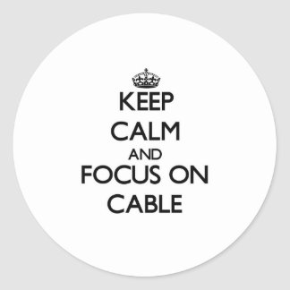 Keep Calm and focus on Cable Round Sticker
