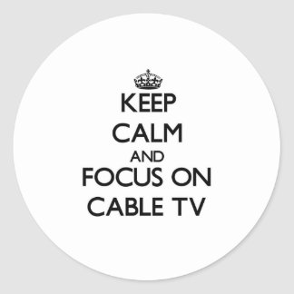 Keep Calm and focus on Cable TV Stickers