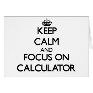 Keep Calm and focus on Calculator Greeting Cards
