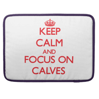 Keep Calm and focus on Calves Sleeves For MacBook Pro