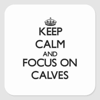 Keep Calm and focus on Calves Square Sticker