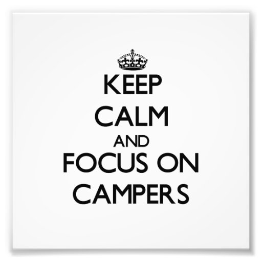 Keep Calm and focus on Campers Photo Art