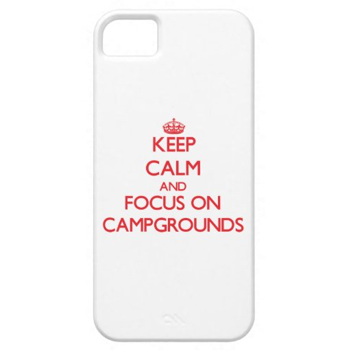 Keep Calm and focus on Campgrounds Cover For iPhone 5/5S