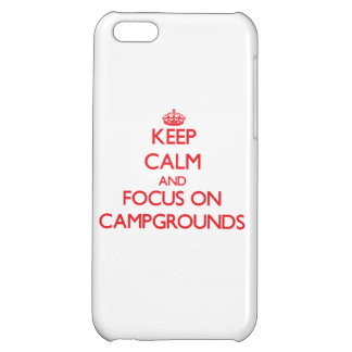 Keep Calm and focus on Campgrounds Cover For iPhone 5C