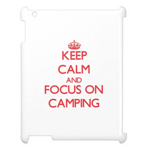 Keep Calm and focus on Camping Case For The iPad 2 3 4