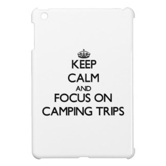 Keep Calm and focus on Camping Trips Cover For The iPad Mini