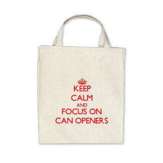 Keep Calm and focus on Can Openers Bags