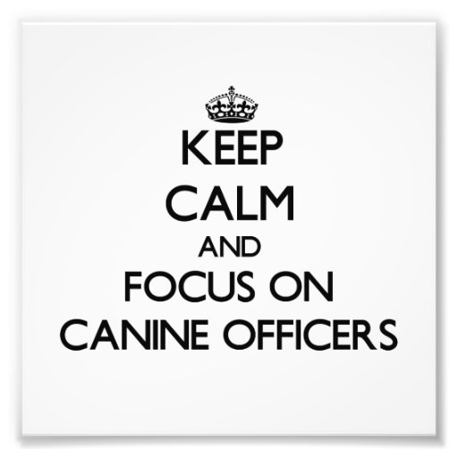 Keep Calm and focus on Canine Officers Photographic Print