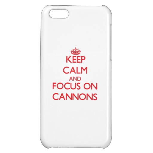 Keep Calm and focus on Cannons Cover For iPhone 5C