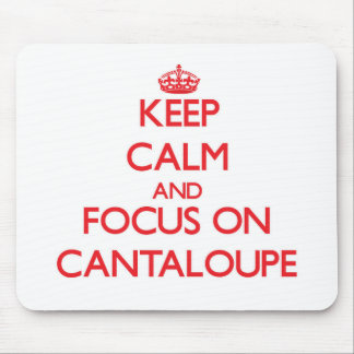 Keep Calm and focus on Cantaloupe Mousepad