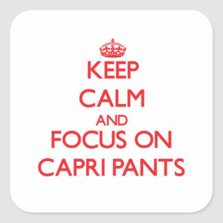 Keep Calm and focus on Capri Pants Square Sticker