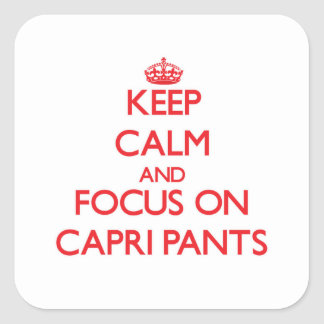 Keep Calm and focus on Capri Pants Square Stickers