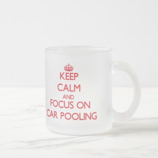 Keep Calm and focus on Car Pooling Mug