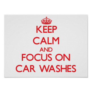 Keep Calm and focus on Car Washes Posters