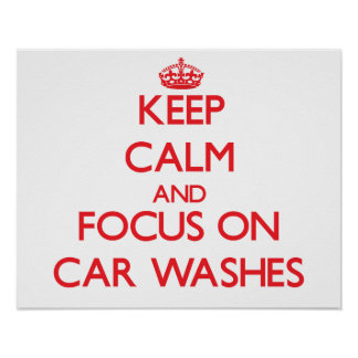 Keep Calm and focus on Car Washes Print