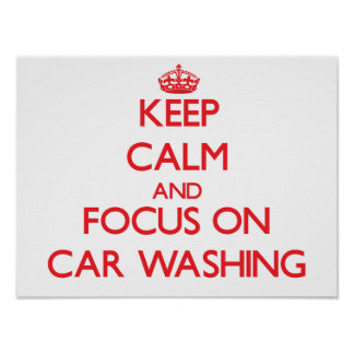 Keep calm and focus on Car Washing Poster