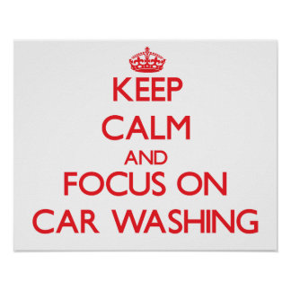 Keep calm and focus on Car Washing Print