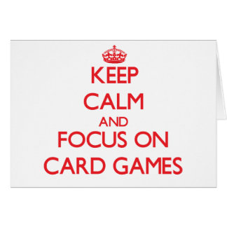Keep Calm and focus on Card Games