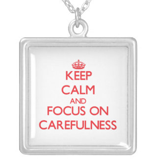 Keep Calm and focus on Carefulness Necklaces